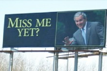 Bush Billboard Asks 'Miss Me Yet?'